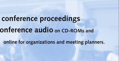 Specializing in conference proceedings and conference audio on CD-ROMs and online for organizations and meeting planners